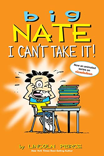 Big Nate: I Can't Take It! By Lincoln Peirce