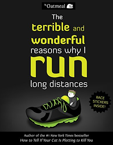 The Terrible and Wonderful Reasons Why I Run Long Distances By The Oatmeal