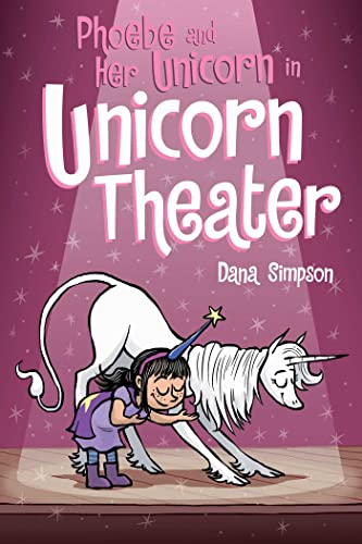 Phoebe and Her Unicorn in Unicorn Theater (Phoebe and Her Unicorn Series Book 8) By Dana Simpson