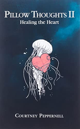 Pillow Thoughts II: Healing the Heart By Courtney Peppernell