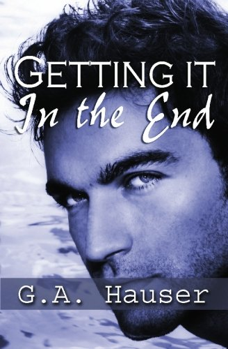 Getting It in the End By G A Hauser