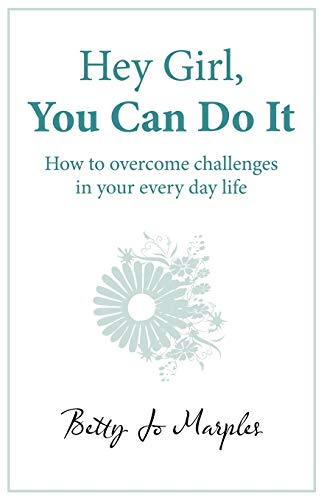 Hey Girl, You Can Do It By Betty Jo Marples