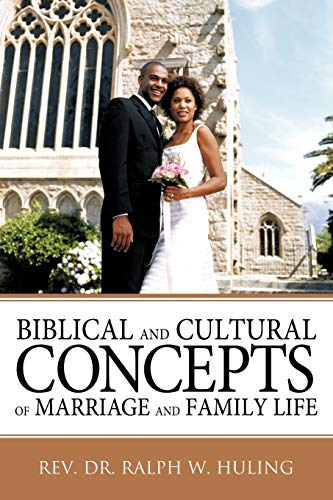 Biblical and Cultural Concepts of Marriage and Family Life By Rev. Dr. Ralph W. Huling