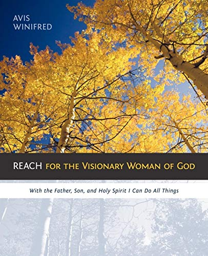 REACH for the Visionary Woman of God By Avis Winifred