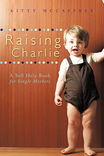 Raising Charlie By Kitty McCaffrey