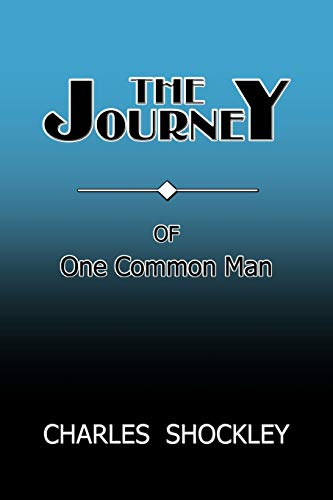 The Journey of One Common Man By Dr Charles Shockley