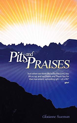 Pits and Praises By Glorianne Swenson