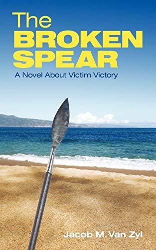 The Broken Spear By Jacob M. Van Zyl