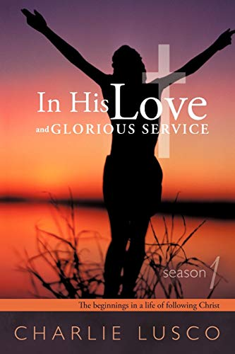 In His Love and Glorious Service By Charlie Lusco