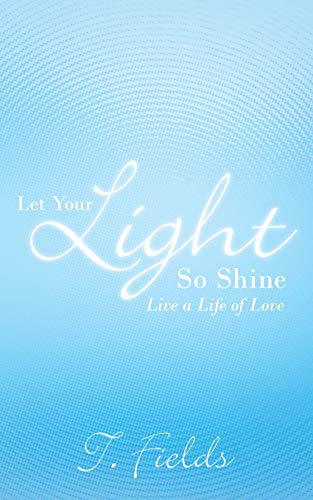 Let Your Light So Shine By T. Fields