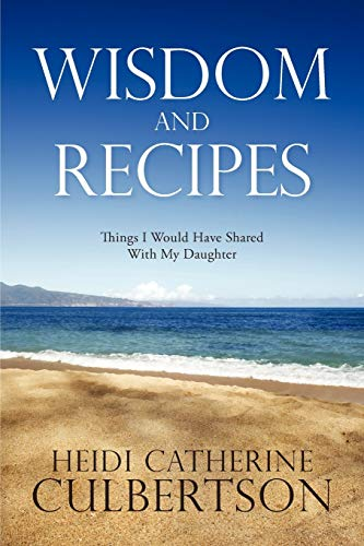 Wisdom and Recipes By Heidi Catherine Culbertson