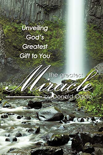 The Greatest Miracle By Donald Ogolo