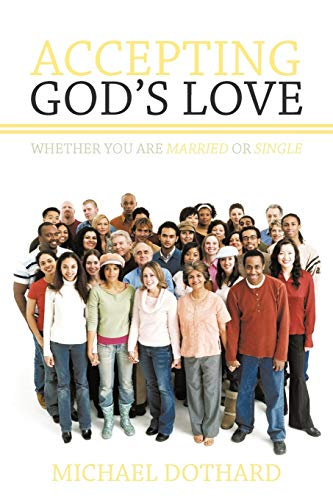 Accepting God's Love, Whether You Are Married or Single By Michael Dothard