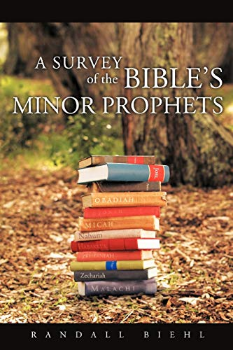 A Survey of the Bible's Minor Prophets By Randall Biehl