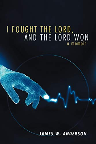 I Fought the Lord, and the Lord Won By James W. Anderson