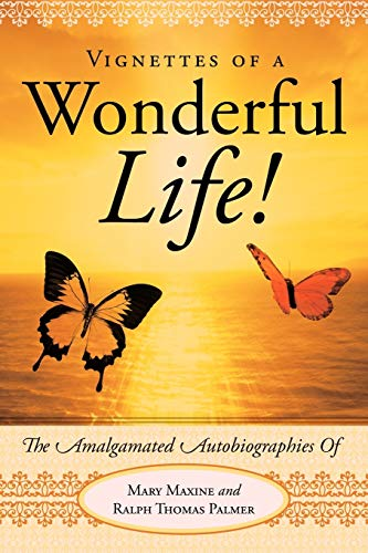 Vignettes Of A Wonderful Life! By Ralph Palmer