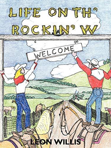 Life on Th' Rockin' W By Leon Willis