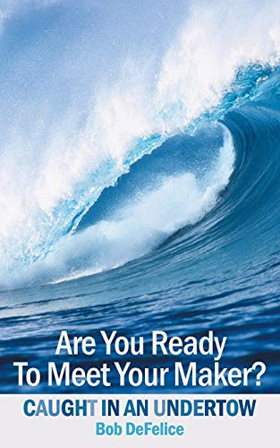 Are You Ready To Meet Your Maker? By Bob DeFelice