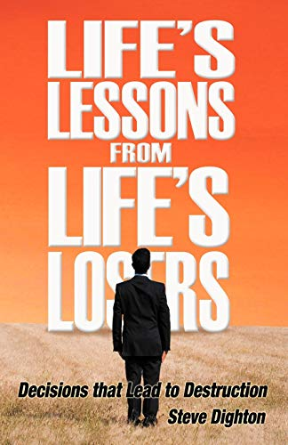 Life's Lessons from Life's Losers By Steve Dighton
