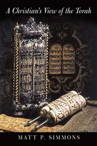 A Christian's View of the Torah By Matt P. Simmons