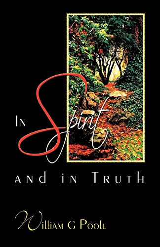 In Spirit And In Truth By William G. Poole