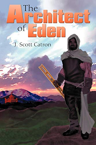 The Architect of Eden By J. Scott Catron