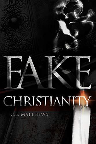 Fake Christianity By C.B. Matthews