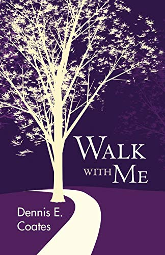 Walk with Me By Dennis E. Coates