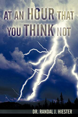At An Hour That You Think Not By Dr. Randal J. Hiester
