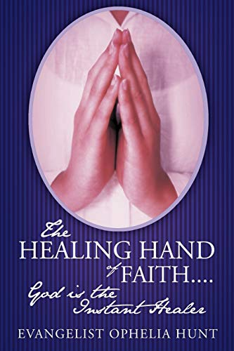 The HEALING HAND Of FAITH...God is the Instant Healer By Evangelist Ophelia Hunt