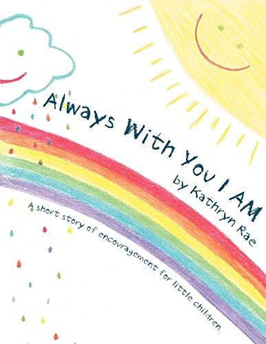 Always With You I AM By Kathryn Rae
