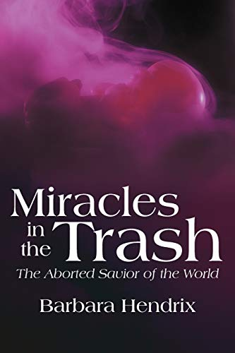 Miracles in the Trash By Barbara Hendrix