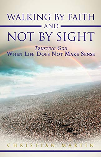 Walking By Faith and Not By Sight By Christian Martin