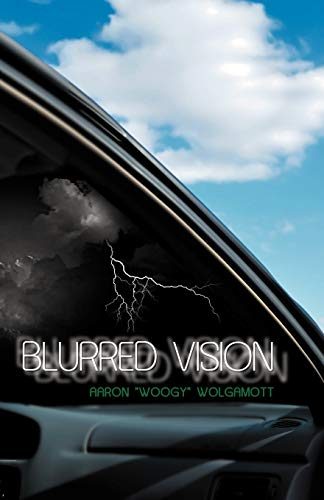 """Blurred Vision By Aaron """"Woogy"""" Wolgamott"""