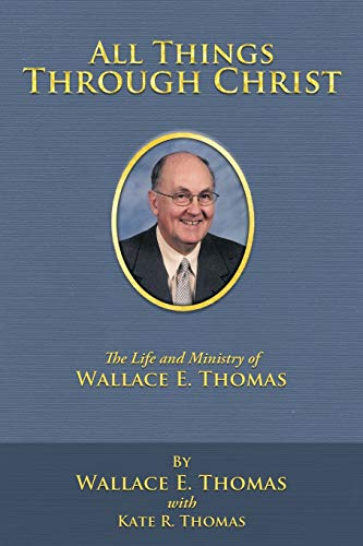 All Things Through Christ By Wallace E. Thomas
