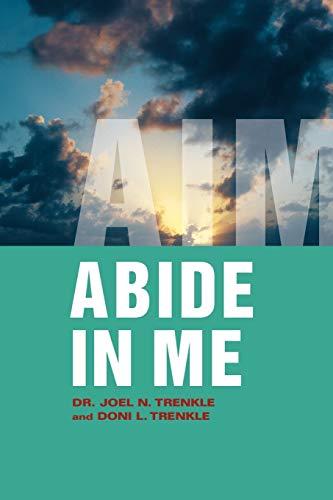 Abide in Me By Dr. Joel N. Trenkle