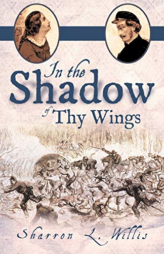 In the Shadow of Thy Wings By Sharron L. Willis