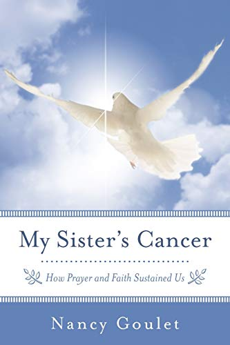 My Sister's Cancer By Nancy Goulet