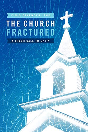 The Church Fractured By Finis Cavender PhD
