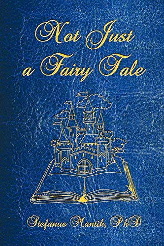Not Just a Fairy Tale By Stefanus Mantik Ph.D.