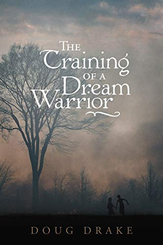 The Training of a Dream Warrior By Doug Drake