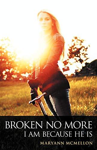 Broken No More By Maryann McMellon