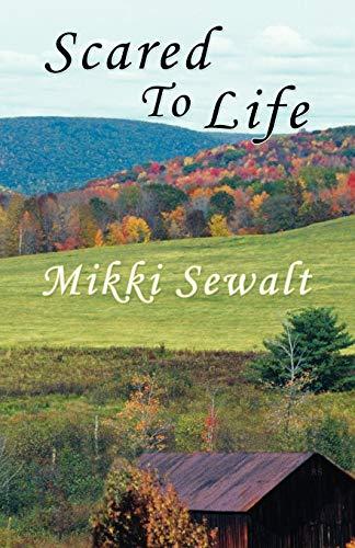 Scared to Life By Mikki Sewalt
