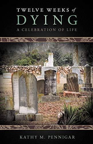 Twelve Weeks of Dying By Kathy M. Pennigar
