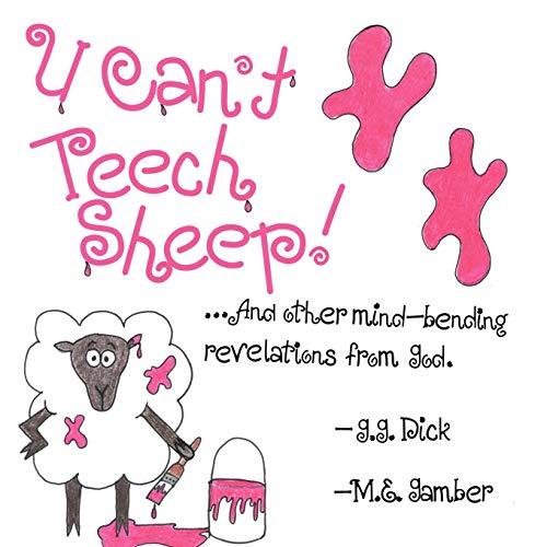 U Can't Teech Sheep! By g.g. Dick