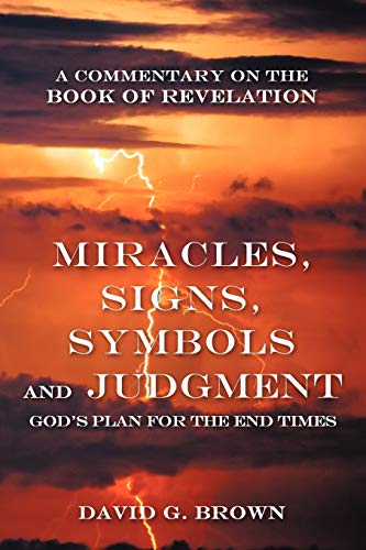 Miracles, Signs, Symbols and Judgment God's Plan for the End Times By David G. Brown