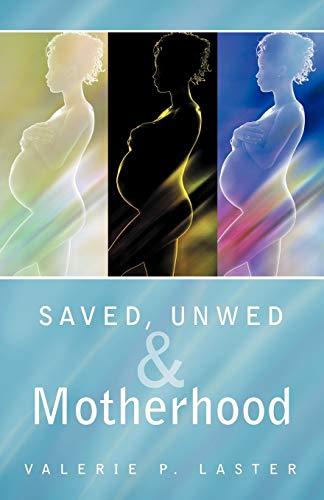 Saved, Unwed & Motherhood By Valerie P. Laster
