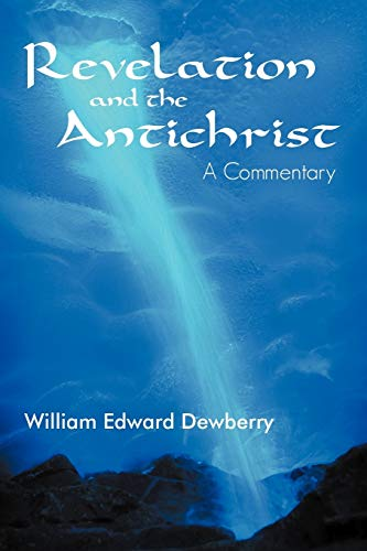 Revelation and the Antichrist By William Edward Dewberry
