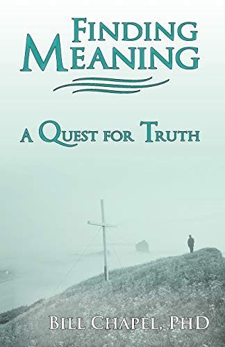 Finding Meaning By Bill Chapel PhD