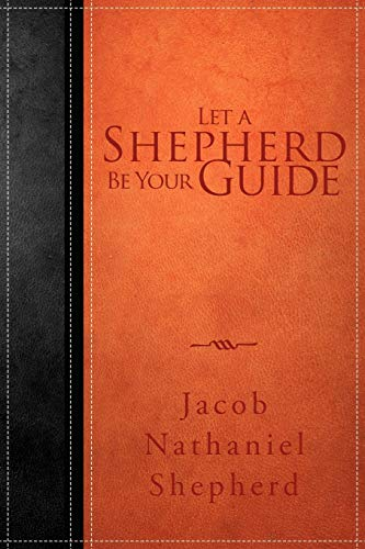 Let A Shepherd Be Your Guide By Jacob Nathaniel Shepherd